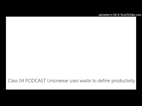 Class 04 PODCAST Unionwear uses waste to define productivity