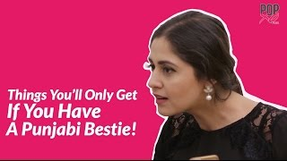 Things You'll Only Get If You Have A Punjabi Bestie - POPxo Comedy