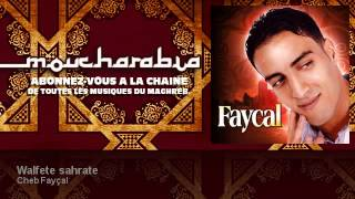 Cheb Fayçal - Walfete sahrate - Moucharabia