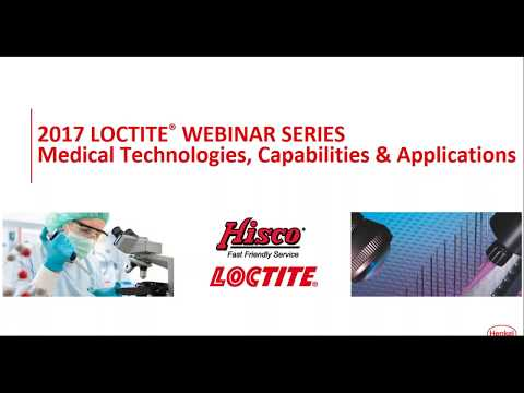 Loctite Webinar Series | Medical Technologies, Capabilities & Applications