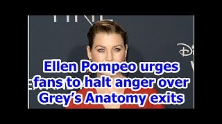Ellen Pompeo urges fans to halt anger over Grey's Anatomy exits