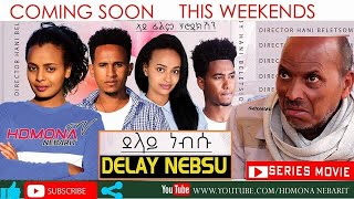 HDMONA - Coming Soon - ደላይ ነብሱ  Delay Nebsu by Hani Beletsom - New Eritrean Series Movie 2019