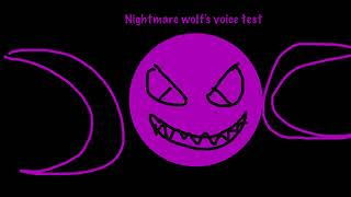 Nightmare Wolf's voice test