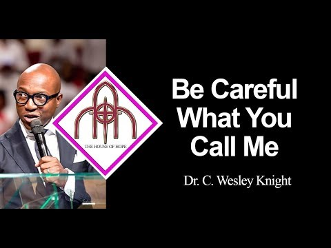 Be Careful What You Call Me | Dr. C. Wesley Knight