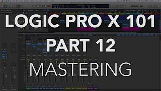LOGIC PRO X 101 - #12 Finalizing the Mix & Mastering