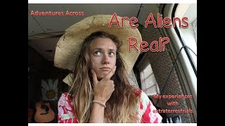 Are Aliens Real? My Experiences with Extraterrestrials - Adventures Across