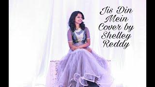 Jis Din Mein Cover- Shelley Reddy / Neer Illatha Nallellam / Neevu Leni Rozantha