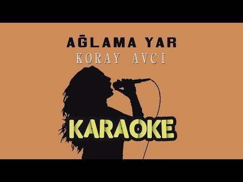 Koray Avcı - Ağlama Yar (Karaoke Video)