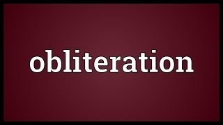 Obliteration Meaning