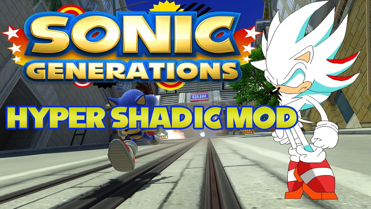-Sonic Generations- Mod Showcase:Hyper Shadic Mod - YouTube
