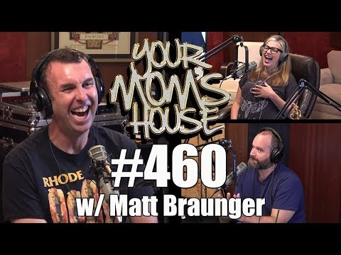 Your Mom's House Podcast - Ep. 460 w/ Matt Braunger