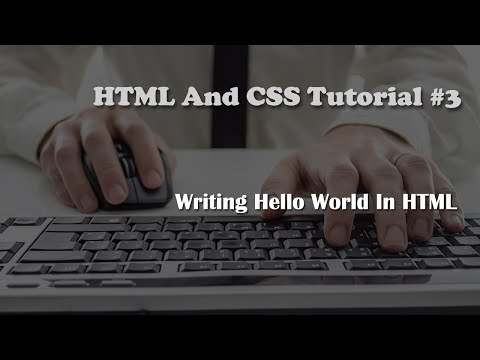 HTML And CSS Tutorial 3: Writing Hello World In HTML