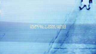"DRUMCELL ""SPEAK SILENCE"" // OFFICIAL VIDEO BY THE AUTOMATIC MESSAGE"
