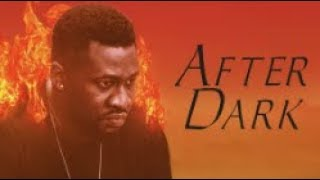 AFTER DARK - [Part 1] Latest 2018 Nigerian Nollywood Drama Movie