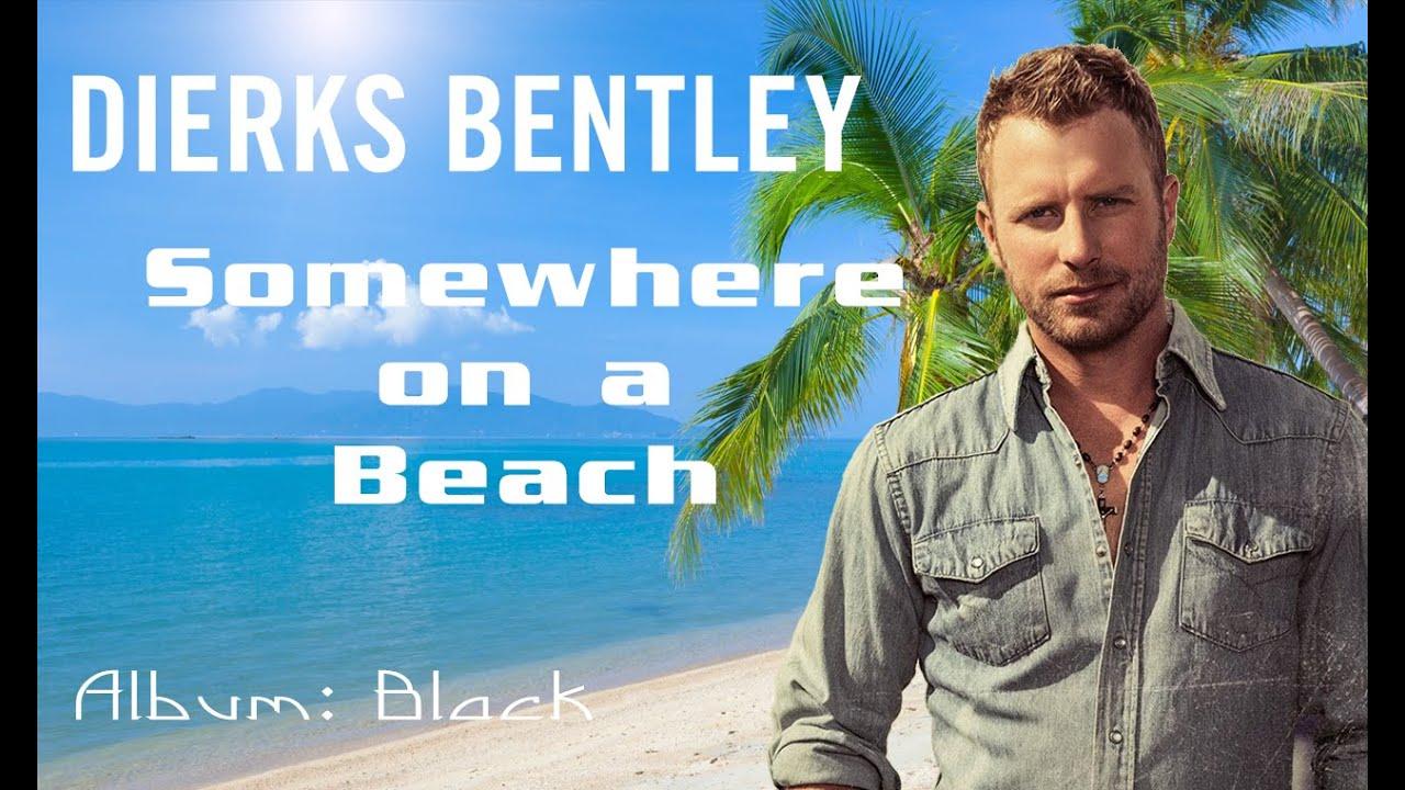 75445c5f3f1382 Dierks Bentley - Somewhere on a Beach (Lyrics) - YouTube