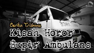 Cerita Trishinu : Kisah Horor Supir Ambulans
