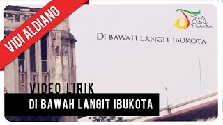 Vidi Aldiano - Di Bawah Langit Ibukota | Video Lirik