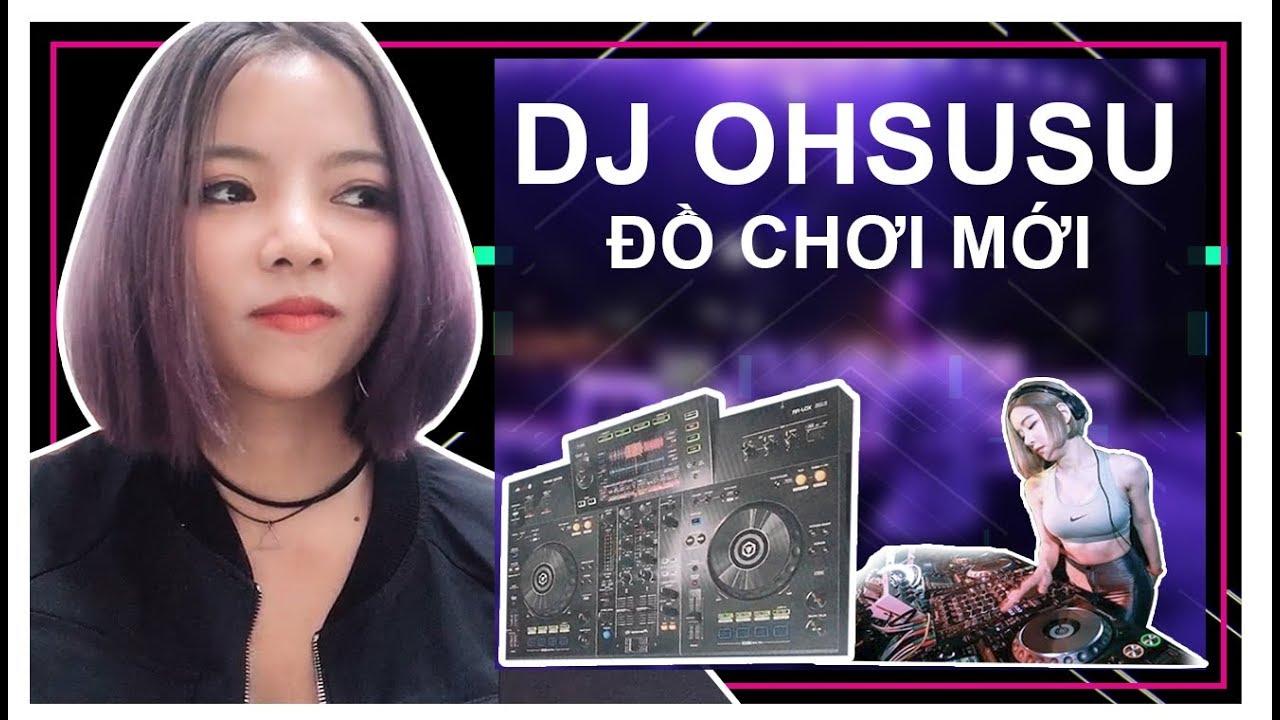 TỪ GIỜ HÃY GỌI TÔI LÀ DJ OHSUSU || Đập Hộp Dj Pioneer XDJ – RR