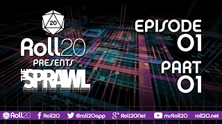 The Sprawl - Ep 1.1 | Roll20 Games Master Series