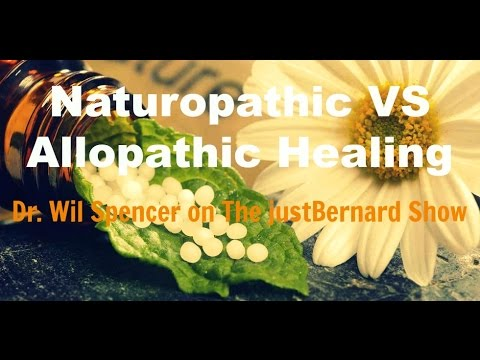 Naturopathic VS Allopathic Healing - Dr. Wil Spencer on The justBernard Show