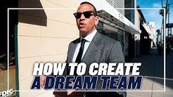 HOW TO CREATE A DREAM TEAM