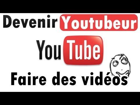 Tutoriel : Faire des vidéos sur Youtube   Comment devenir Youtubeur