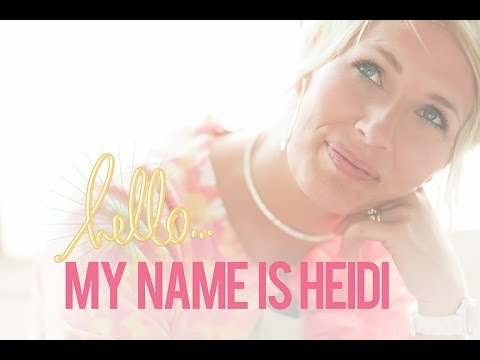 HELLO! MY NAME IS HEIDI