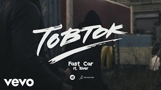 Tobtok - Fast Car ft. River