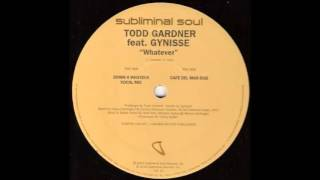 Todd Gardner Featuring Gynisse - Whatever (Down 4 Whateva Vocal Mix) (2002)