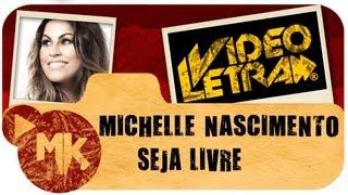 SEJA LIVRE - Michelle Nascimento - COM LETRA (VideoLETRA® oficial MK Music)