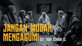 Download lagu JANGAN MUDAH MENGAGUMI Ust Budi Ashari Lc