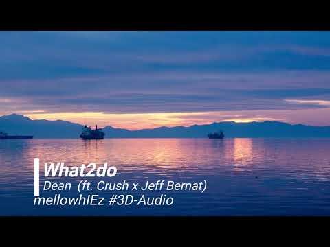 (AUDIO-#3D)  Dean- What2do (ft. Crush x Jeff Bernat)