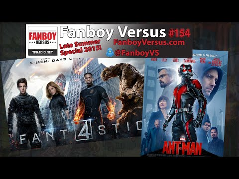 Fanboy Versus 154: Late Summer Special Fantastic Four, Ant-Man and More!