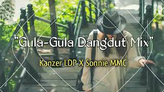 Gula-Gula Dangdut mix 2018(Sonnie M.M.C ft Kanzer L.D.P)