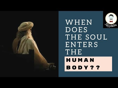 When Does the Soul Enters the Human Body?? Sadhgur answers...