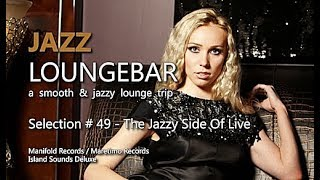 Jazz Loungebar - Selection #49 The Jazzy Side Of Life, HD, 2018, Smooth Jazz Lounge Music