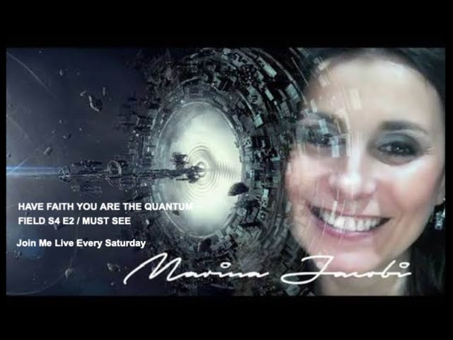 Marina Jacobi -  HAVE FAITH YOU ARE THE QUANTUM FIELD S4 E2 / MUST SEE