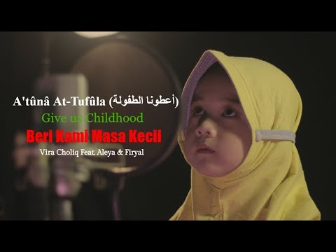 A'tuna At-Tufuli (أعطونا الطفولة) - Vira Choliq Feat. Aleya & Firyal (Cover)