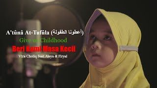 A'tuna At-Tufuli (أعطونا الطفولة) - Vira Choliq Feat. Aleya & Firyal (Cover)