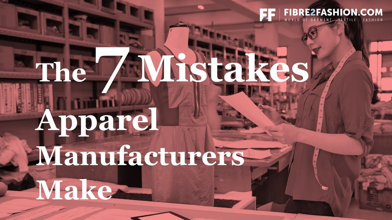 The 7 Mistakes Apparel Manufacturers Make - Apparel Production | Fibre2Fashion