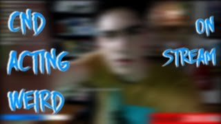 CND Acting Weird On Stream !!!!