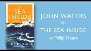 "John Waters on Philip Hoare's ""The Sea Inside"""