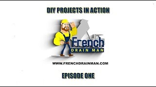 French Drain Man's DIY Projects in Action Episode 1