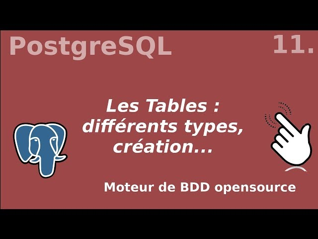 PostgreSQL - 11. Les Tables | tutos fr