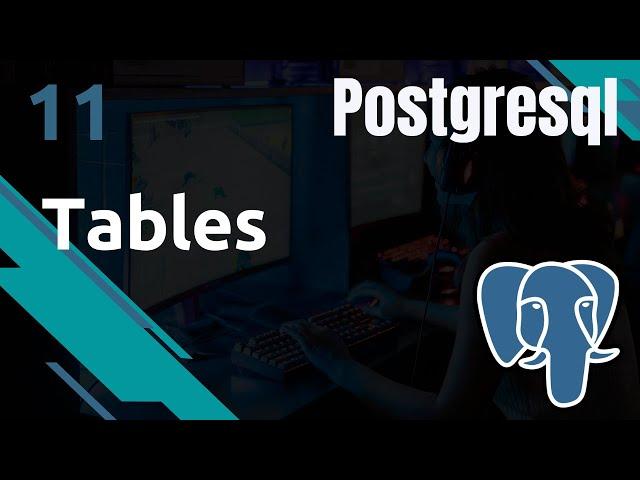 PostgreSQL - 11. Les Tables