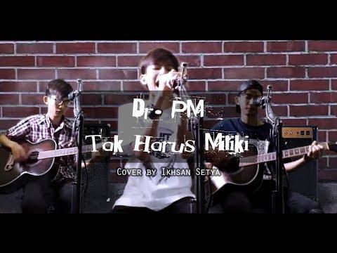 Dr. PM - Tak Harus Miliki (cover By Ikhsan Setya)