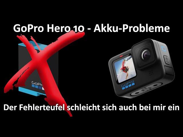 GoPro Hero 10 - Probleme mit dem Akku - Kamera friert ein - Aufnahme wird beendet - Woran liegt es?