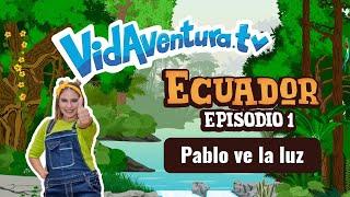 Episodio 1 Ecuador – Pablo ve la luz
