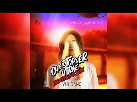 Francesca Michielin - Vulcano (Christopher Vitale Bootleg Mix)