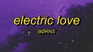 BØRNS - Electric Love (Lyrics)   baby you're like lightning in a bottle